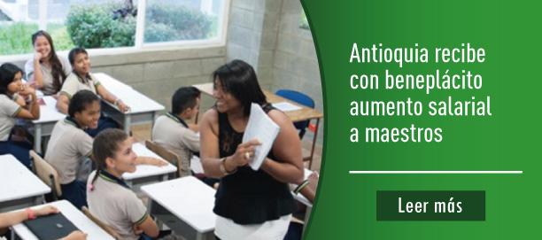 Antioquia recibe con beneplácito aumento salarial a maestros